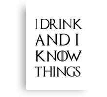"""Game of Thrones - """"I Drink and I Know Things"""" Canvas Print"""