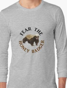 Fear the Honey Badger Long Sleeve T-Shirt
