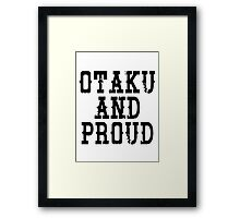 Otaku and Proud Framed Print