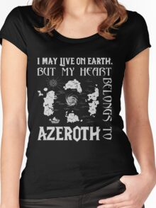 I may live on Earth but my heart belongs to Azeroth Women's Fitted Scoop T-Shirt