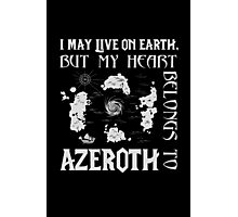 I may live on Earth but my heart belongs to Azeroth Photographic Print
