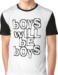 Boys will be boys Graphic T-Shirt