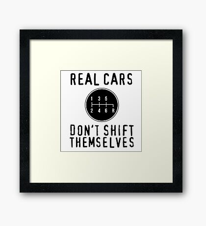Real Cars Don't Shift Themselves Framed Print