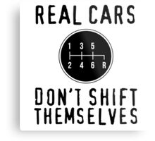 Real Cars Don't Shift Themselves Metal Print