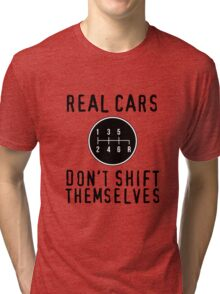 Real Cars Don't Shift Themselves Tri-blend T-Shirt