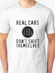 Real Cars Don't Shift Themselves Unisex T-Shirt