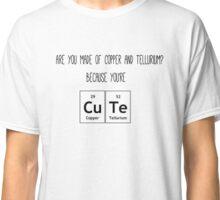 You're Cu + Te Classic T-Shirt
