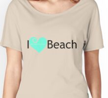 I Love Beach Women's Relaxed Fit T-Shirt