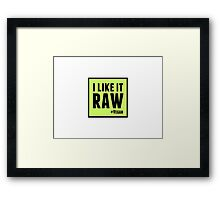 I Like it Raw Framed Print
