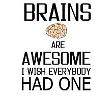 Brains are awesome Photographic Print