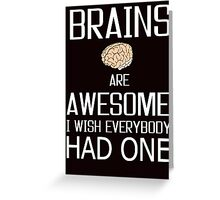 Brains and awesome quote Greeting Card