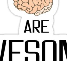 Brains and awesome quote Sticker