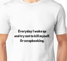 Everyday I Scrapbook Unisex T-Shirt