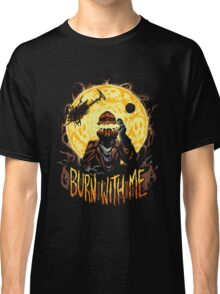 Burn With Me Classic T-Shirt