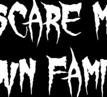 I Scare My Own Family Sticker