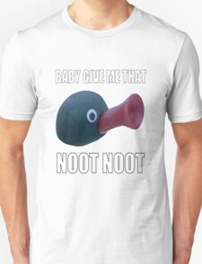 Baby Give Me That Noot Noot Unisex T-Shirt