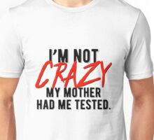 i'm not crazy! Design Unisex T-Shirt
