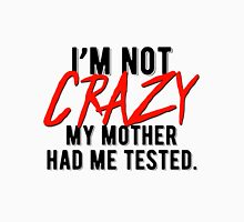 i'm not crazy! Design Unisex T-Shirt