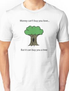 Money can't buy you love... Unisex T-Shirt
