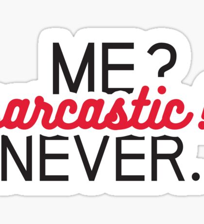 Me? Sarcastic? Never. Sticker