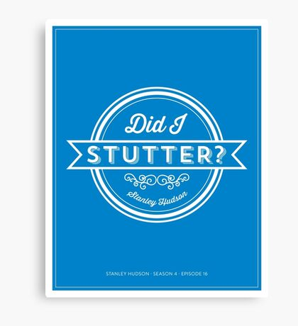 The Office Dunder Mifflin Stanley Hudson Quote - Did I Stutter? Canvas Print