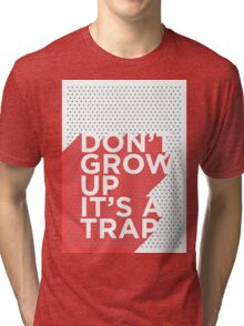 Don't Grow Up It's a Trap Tri-blend T-Shirt