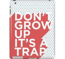 Don't Grow Up It's a Trap iPad Case/Skin