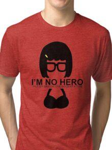 Tina Aint No Hero Tri-blend T-Shirt