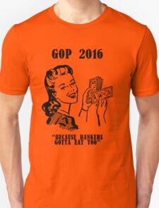GOP - Banker's gotta eat too T-Shirt