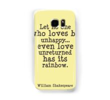 Shakespeare quote Let no one who loves be unhappy... even love unreturned has its rainbow Samsung Galaxy Case/Skin