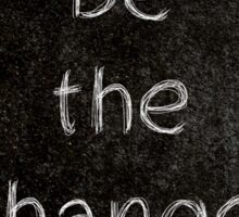 Be The Change 3 Word Quotes Sticker