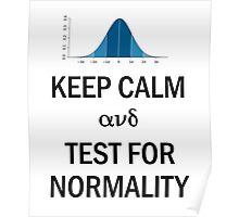 Keep Calm and Test for Normality Normal Bell Curve for Data Science Geeks and Scientists Poster