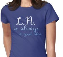 L.A. is Always a Good Idea Womens Fitted T-Shirt