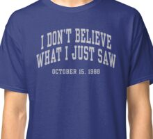 I Don't Believe What I Just Saw Classic T-Shirt
