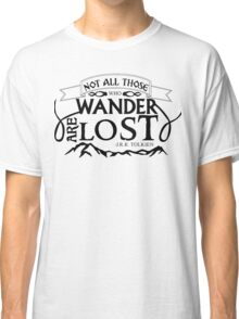 NOT ALL THOSE THAT WANDER ARE LOST Classic T-Shirt