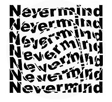 Nevermind Photographic Print