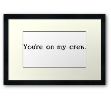 You're on my crew. Framed Print