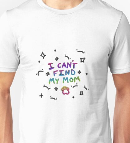 I can't find my mom Unisex T-Shirt
