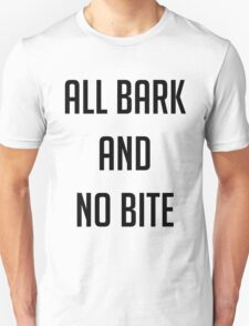 All BARK AND NO BITE Unisex T-Shirt