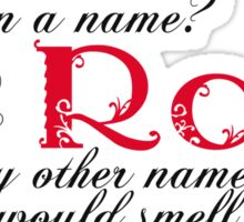 What's in a name? A Rose by any other name would smell as sweet. Sticker