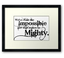 We've done the Impossible and that makes us Mighty. Framed Print