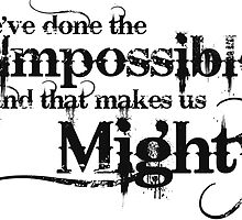 We've done the Impossible and that makes us Mighty. by Carrie Potter
