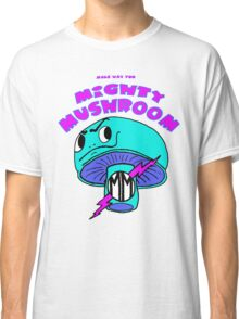 Make Way for Mighty Mushroom Classic T-Shirt