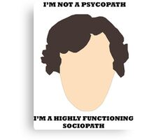 Sherlock - I am not a psycopath Canvas Print