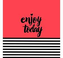 Enjoy today Photographic Print