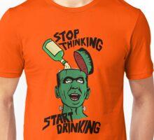 Stop Thinking - Start Drinking Unisex T-Shirt