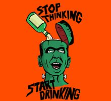 Stop Thinking - Start Drinking Unisex T-Shirt