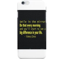 """""""Smile in the mirror.do that every morning and you'll ...inspirational quot"""" -Yoko Ono  iPhone Case/Skin"""