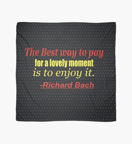 """""""The best way to pay for a lovely moment is to enjoy it."""" - Richard Bach,,,,,,inspiratioanl quote Scarf"""