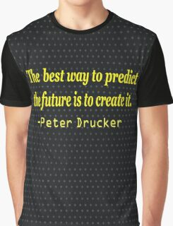 """""""The best way to predict the future is to create it."""" .......-Peter Drucker Graphic T-Shirt"""